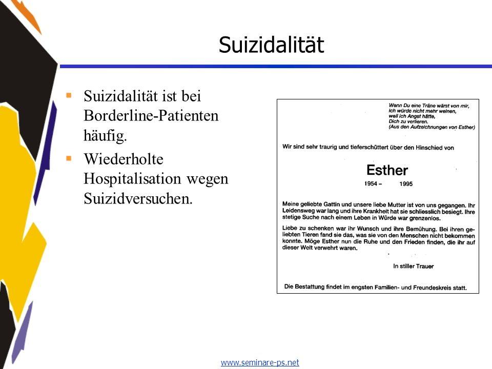 www.seminare-ps.net Suizidalität Suizidalität ist bei Borderline-Patienten häufig. Wiederholte Hospitalisation wegen Suizidversuchen.