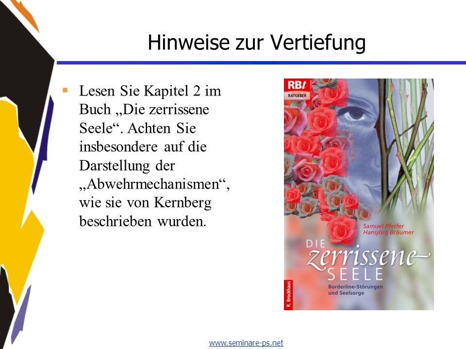 www.seminare-ps.net Hinweise zur Vertiefung Lesen Sie Kapitel 2 im Buch Die zerrissene Seele. Achten Sie insbesondere auf die Darstellung der Abwehrme