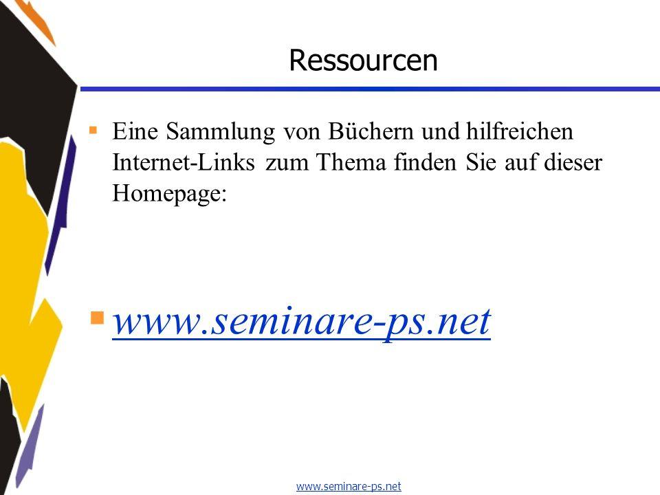 www.seminare-ps.net Ressourcen Eine Sammlung von Büchern und hilfreichen Internet-Links zum Thema finden Sie auf dieser Homepage: www.seminare-ps.net