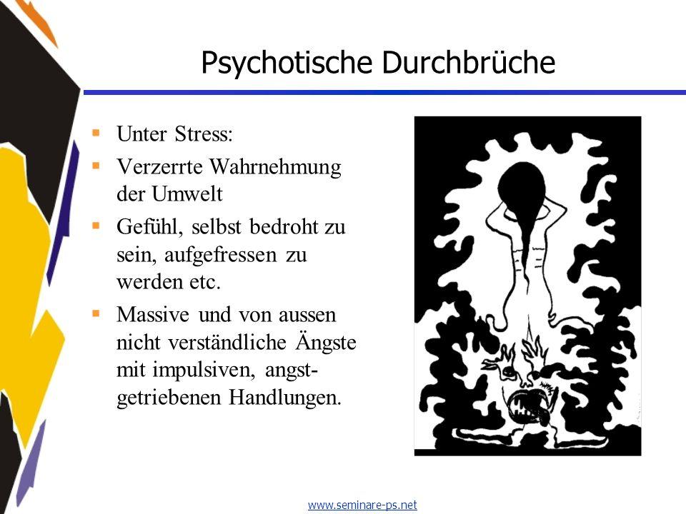 www.seminare-ps.net Psychotische Durchbrüche Unter Stress: Verzerrte Wahrnehmung der Umwelt Gefühl, selbst bedroht zu sein, aufgefressen zu werden etc