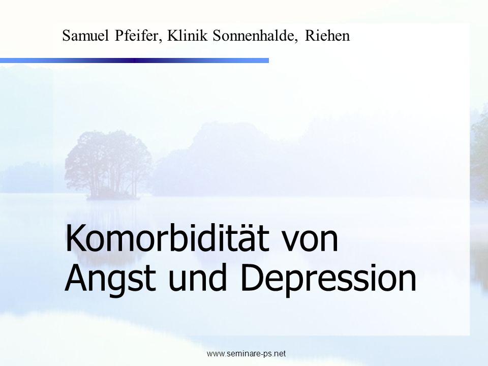 www.seminare-ps.net Komorbidität von Angst und Depression Samuel Pfeifer, Klinik Sonnenhalde, Riehen