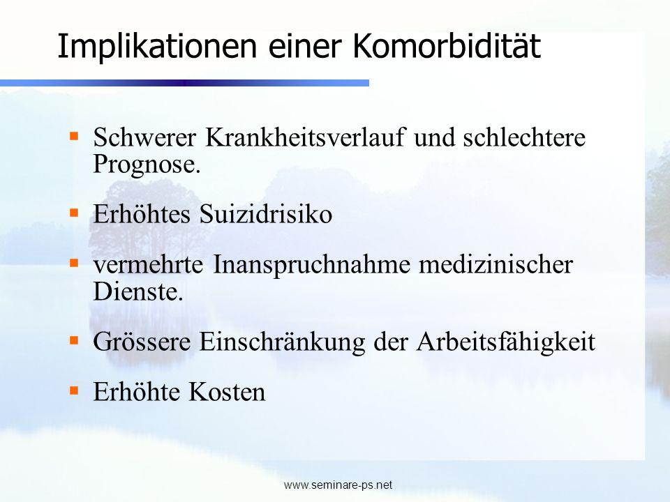 www.seminare-ps.net Implikationen einer Komorbidität Schwerer Krankheitsverlauf und schlechtere Prognose. Erhöhtes Suizidrisiko vermehrte Inanspruchna