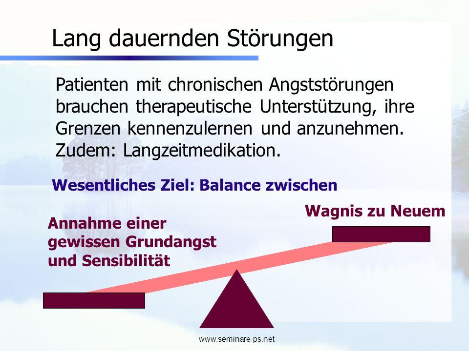 www.seminare-ps.net Lang dauernden Störungen Patienten mit chronischen Angststörungen brauchen therapeutische Unterstützung, ihre Grenzen kennenzulern