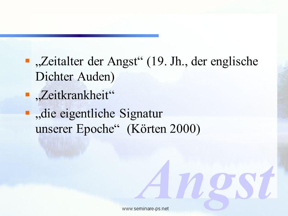 www.seminare-ps.net Zeitalter der Angst (19. Jh., der englische Dichter Auden) Zeitkrankheit die eigentliche Signatur unserer Epoche (Körten 2000) Ang