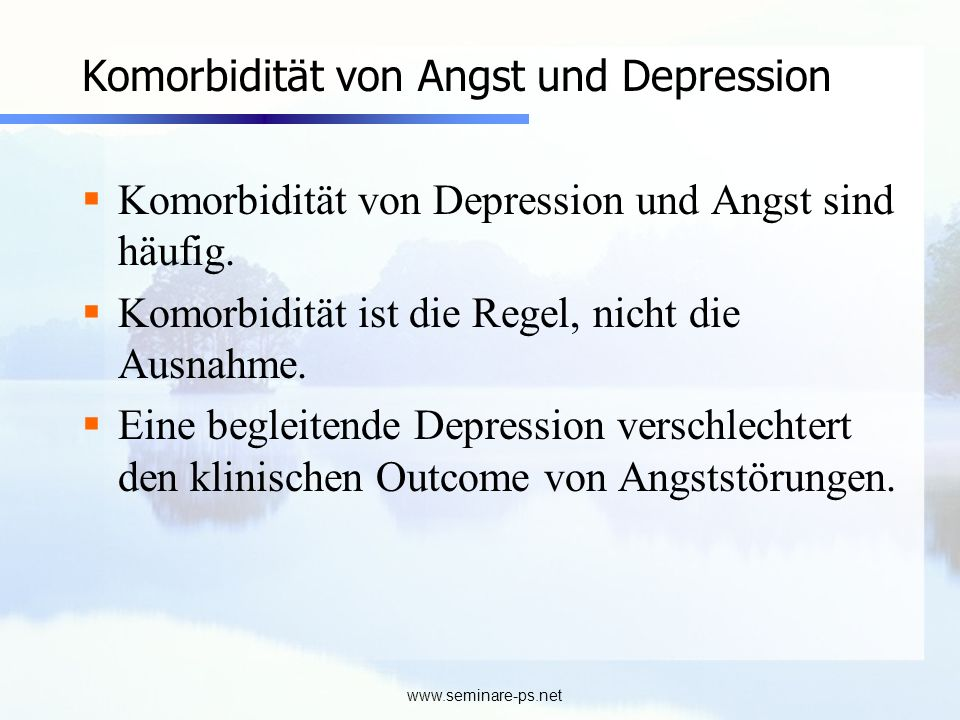 www.seminare-ps.net GAD = generalized anxiety disorder OCD = obsessive-compulsive disorder PTSD = post-traumatic stress disorder PMDD = premenstrual dysphoric disorder Depression PTSD Zwang OCD Soziale Angst- störung Spezif.