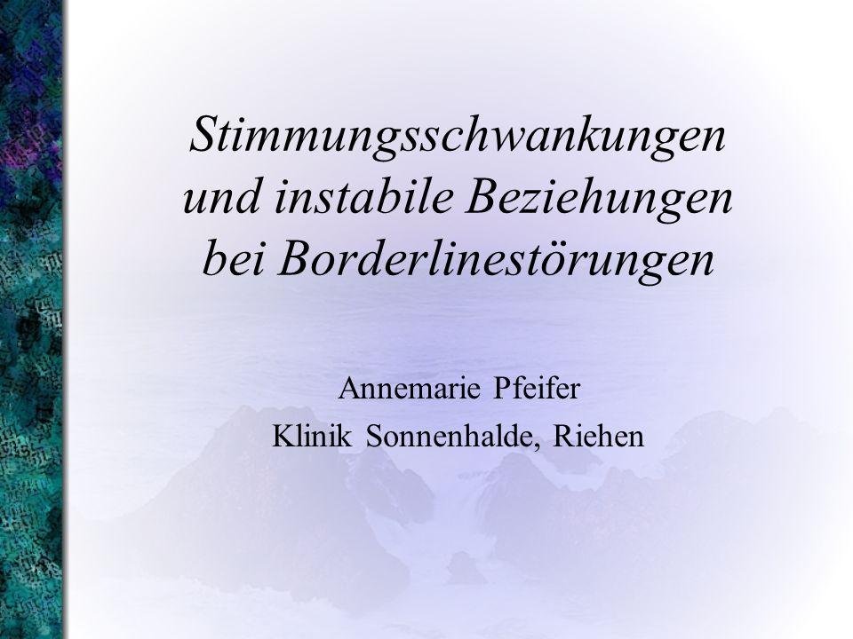Stimmungsschwankungen und instabile Beziehungen bei Borderlinestörungen Annemarie Pfeifer Klinik Sonnenhalde, Riehen
