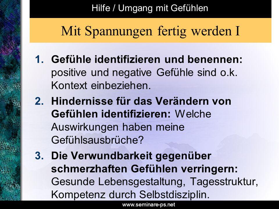 www.seminare-ps.net Mit Spannungen fertig werden I 1.Gefühle identifizieren und benennen: positive und negative Gefühle sind o.k. Kontext einbeziehen.