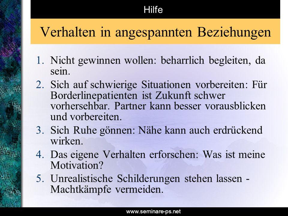 www.seminare-ps.net Verhalten in angespannten Beziehungen 1.Nicht gewinnen wollen: beharrlich begleiten, da sein. 2.Sich auf schwierige Situationen vo