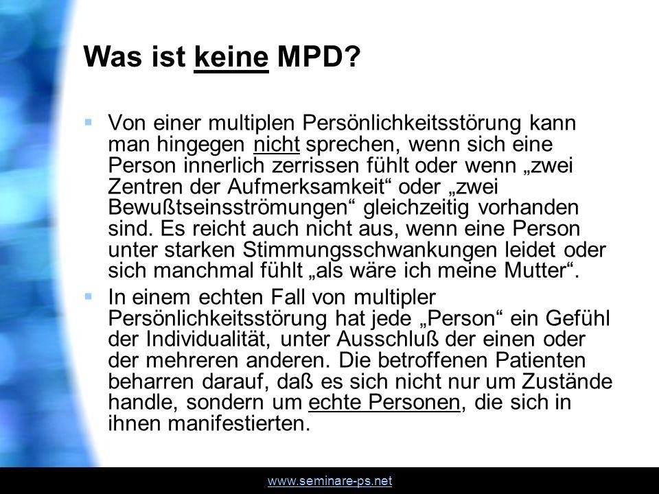 www.seminare-ps.net Was ist keine MPD? Von einer multiplen Persönlichkeitsstörung kann man hingegen nicht sprechen, wenn sich eine Person innerlich z