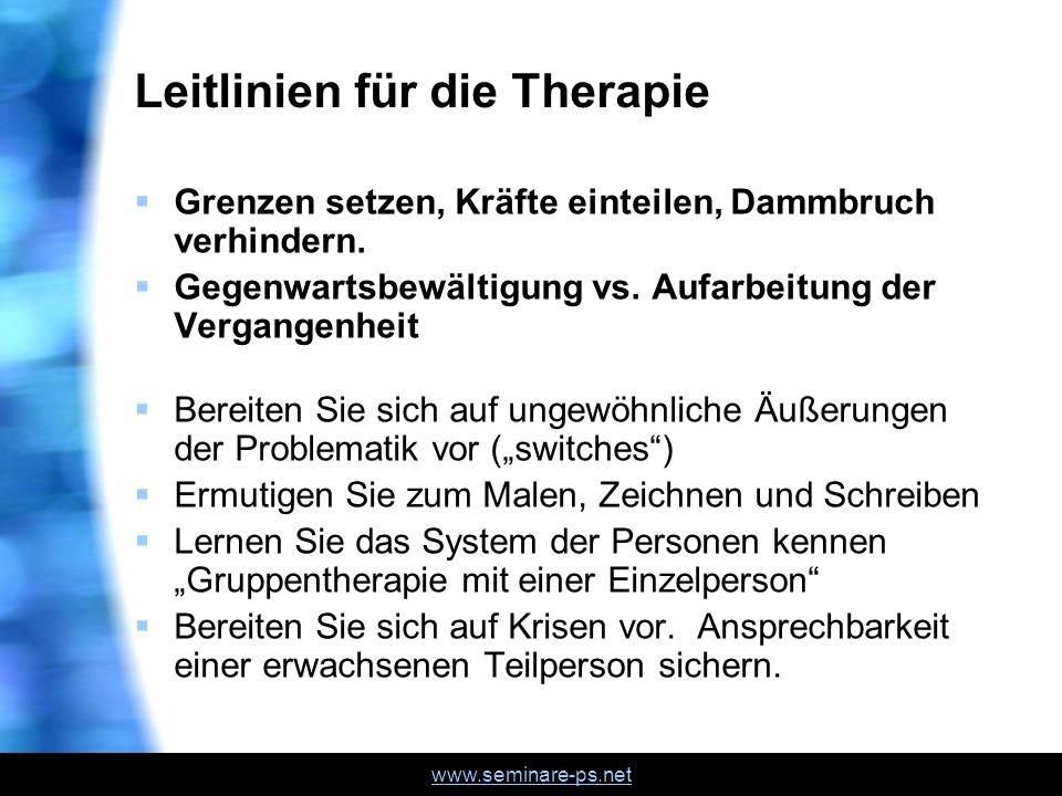 www.seminare-ps.net Leitlinien für die Therapie Grenzen setzen, Kräfte einteilen, Dammbruch verhindern. Gegenwartsbewältigung vs. Aufarbeitung der Ver