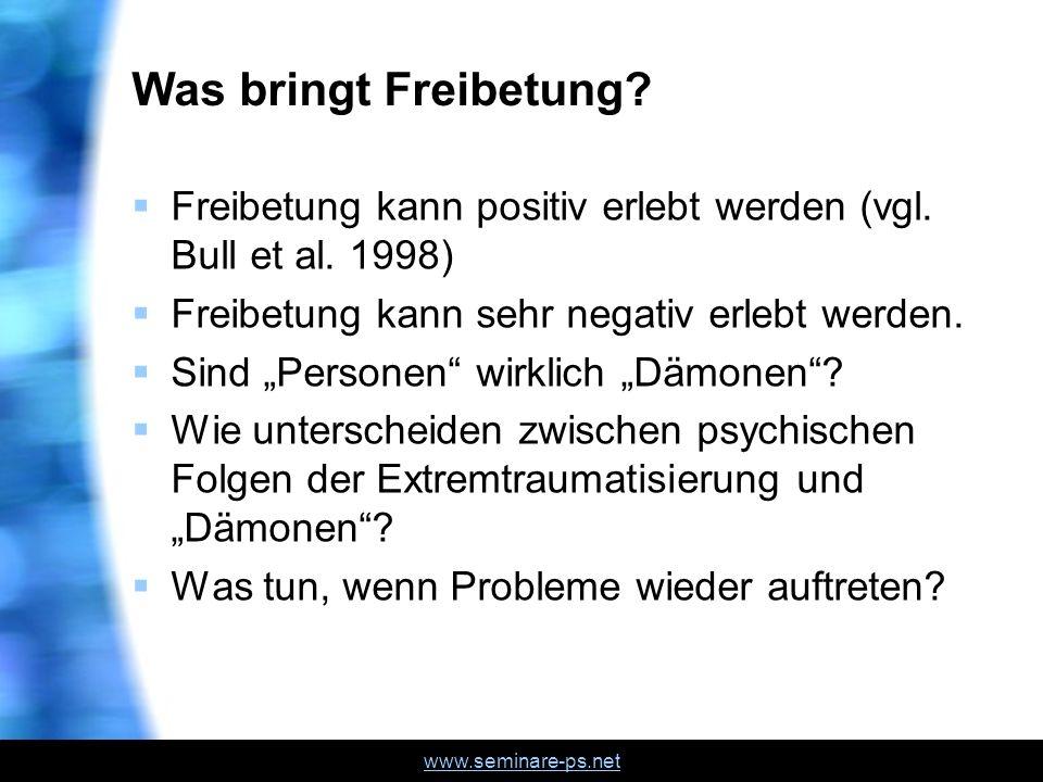 www.seminare-ps.net Was bringt Freibetung? Freibetung kann positiv erlebt werden (vgl. Bull et al. 1998) Freibetung kann sehr negativ erlebt werden. S