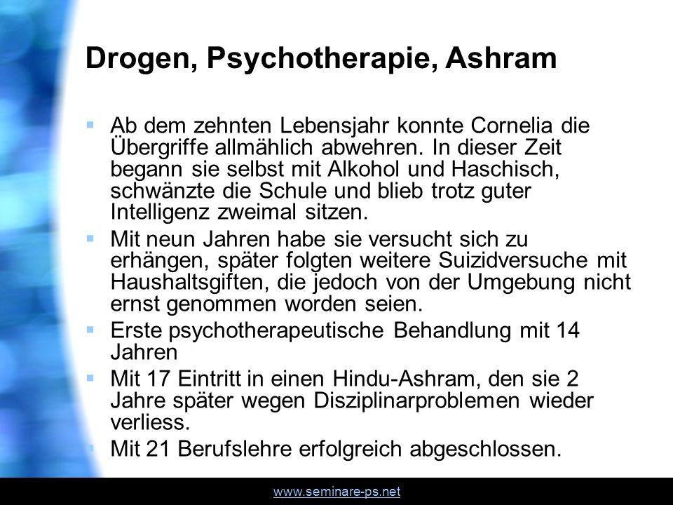 www.seminare-ps.net Drogen, Psychotherapie, Ashram Ab dem zehnten Lebensjahr konnte Cornelia die Übergriffe allmählich abwehren. In dieser Zeit begann