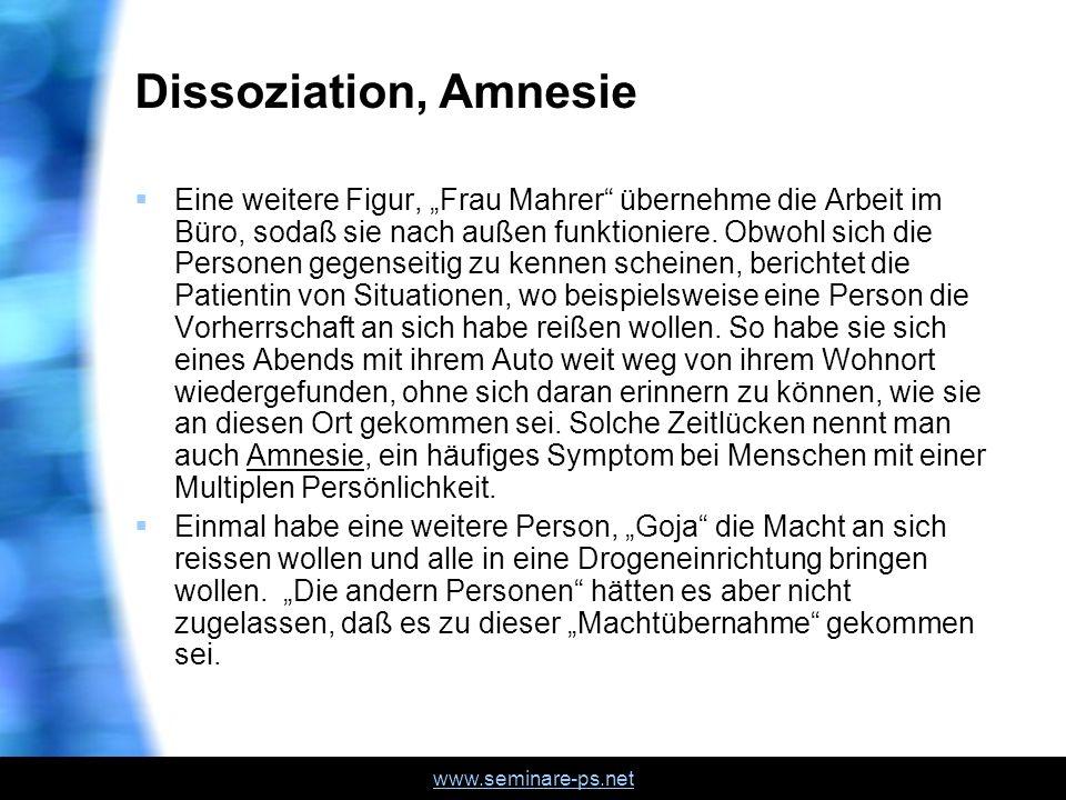 www.seminare-ps.net Dissoziation, Amnesie Eine weitere Figur, Frau Mahrer übernehme die Arbeit im Büro, sodaß sie nach außen funktioniere. Obwohl sich