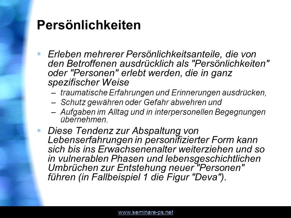 www.seminare-ps.net Kriterien 300.14: Dissoziative Identitätsstörung (nach DSM-IV) –Die Anwesenheit von zwei oder mehr unterscheidbaren Identitäten oder Persönlichkeitszuständen innerhalb einer Person (jeweils mit einem eigenen relativ überdauernden Muster von, der Beziehung zur und dem Denken über die Umgebung und das Selbst).