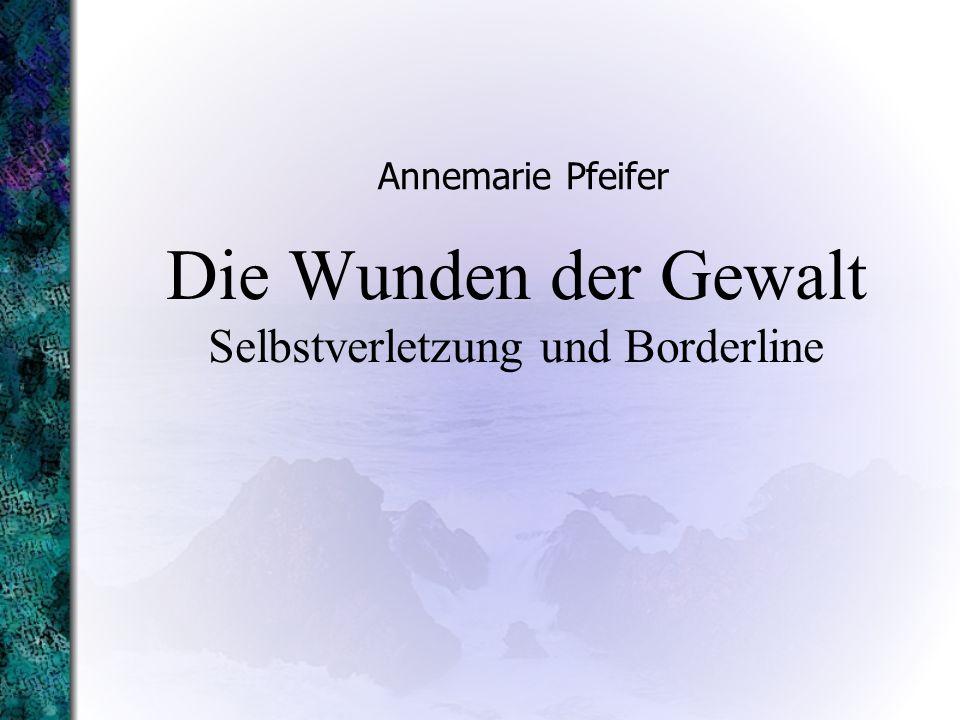 Die Wunden der Gewalt Selbstverletzung und Borderline Annemarie Pfeifer