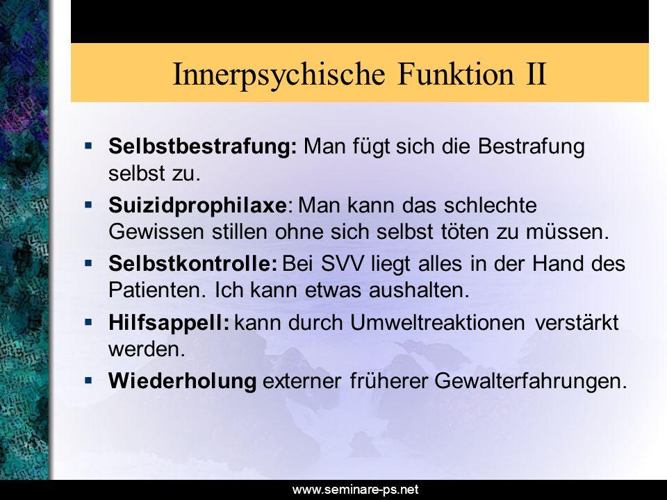 www.seminare-ps.net Innerpsychische Funktion II Selbstbestrafung: Man fügt sich die Bestrafung selbst zu. Suizidprophilaxe: Man kann das schlechte Gew
