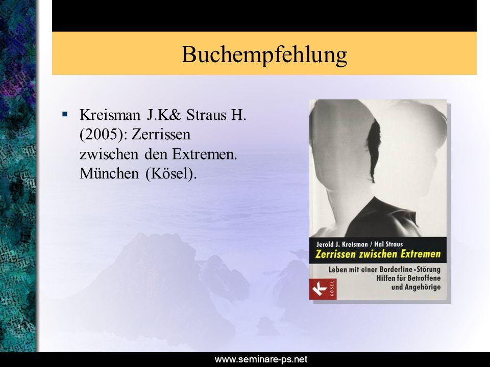 www.seminare-ps.net Buchempfehlung Kreisman J.K& Straus H. (2005): Zerrissen zwischen den Extremen. München (Kösel).