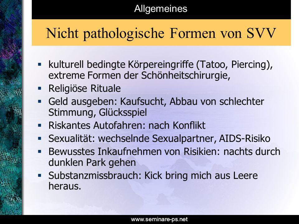 www.seminare-ps.net Nicht pathologische Formen von SVV kulturell bedingte Körpereingriffe (Tatoo, Piercing), extreme Formen der Schönheitschirurgie, R