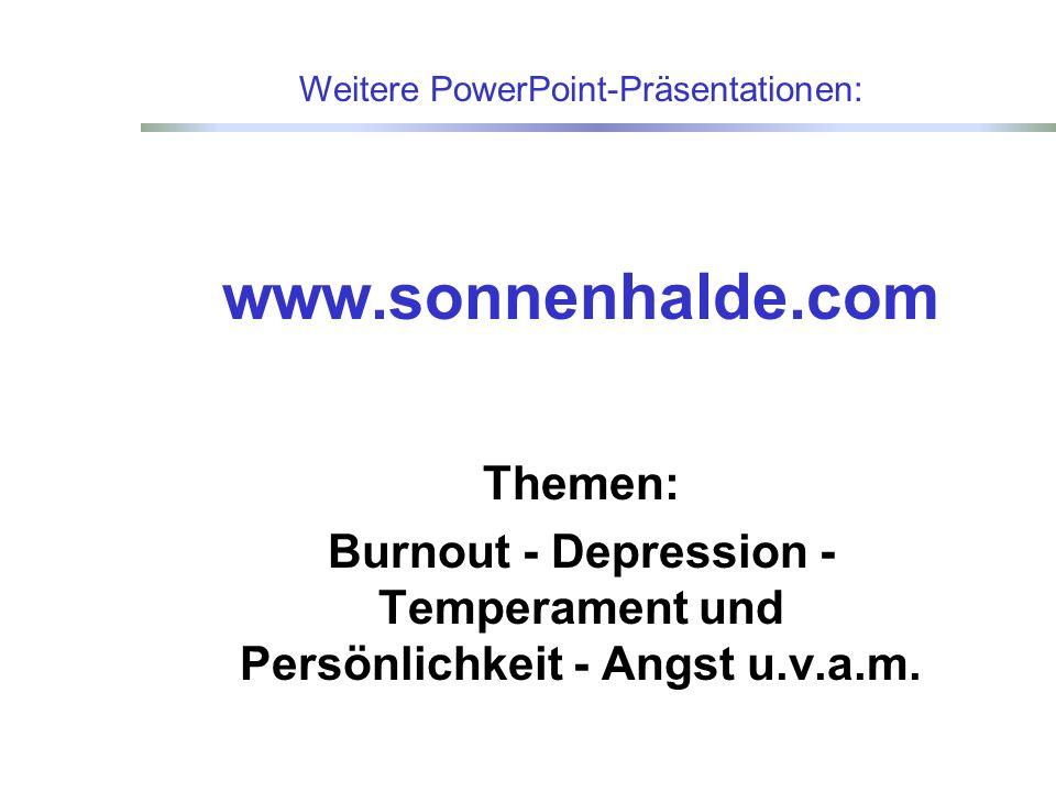 www.sonnenhalde.com Themen: Burnout - Depression - Temperament und Persönlichkeit - Angst u.v.a.m.
