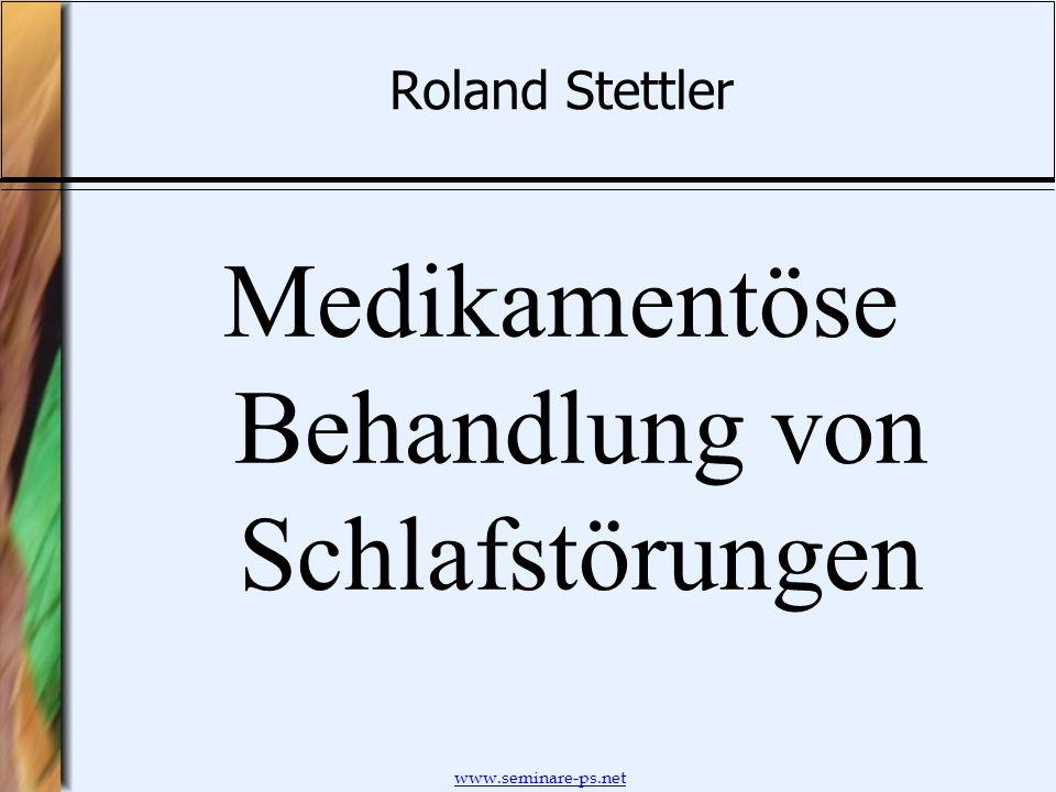 www.seminare-ps.net Roland Stettler Medikamentöse Behandlung von Schlafstörungen