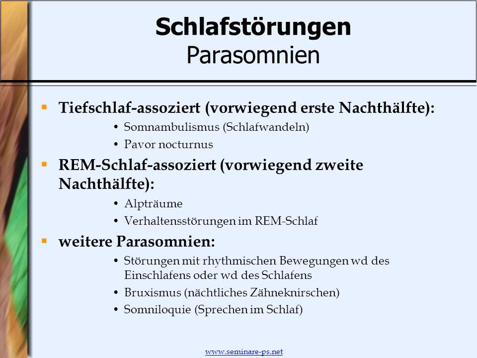 www.seminare-ps.net Schlafstörungen Parasomnien Tiefschlaf-assoziert (vorwiegend erste Nachthälfte): Somnambulismus (Schlafwandeln) Pavor nocturnus RE