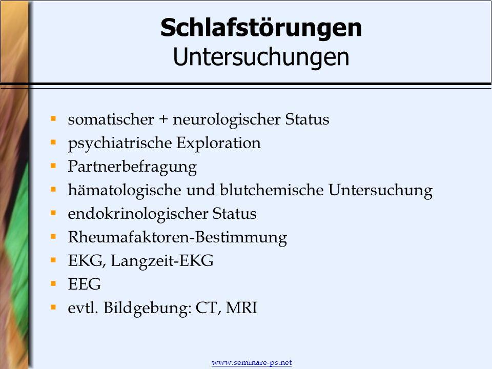 www.seminare-ps.net Schlafstörungen Untersuchungen somatischer + neurologischer Status psychiatrische Exploration Partnerbefragung hämatologische und