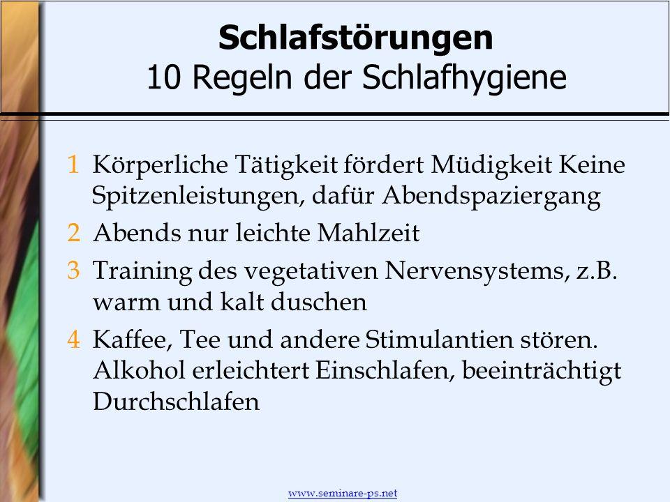 www.seminare-ps.net Schlafstörungen 10 Regeln der Schlafhygiene 1Körperliche Tätigkeit fördert Müdigkeit Keine Spitzenleistungen, dafür Abendspazierga