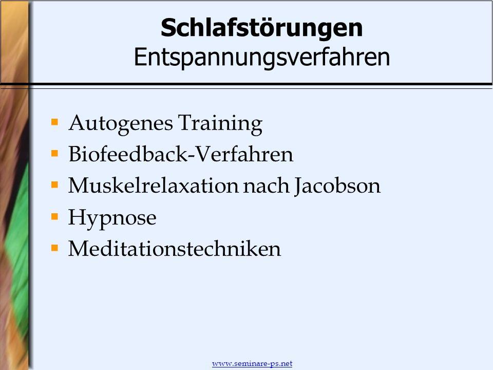 www.seminare-ps.net Schlafstörungen Entspannungsverfahren Autogenes Training Biofeedback-Verfahren Muskelrelaxation nach Jacobson Hypnose Meditationst