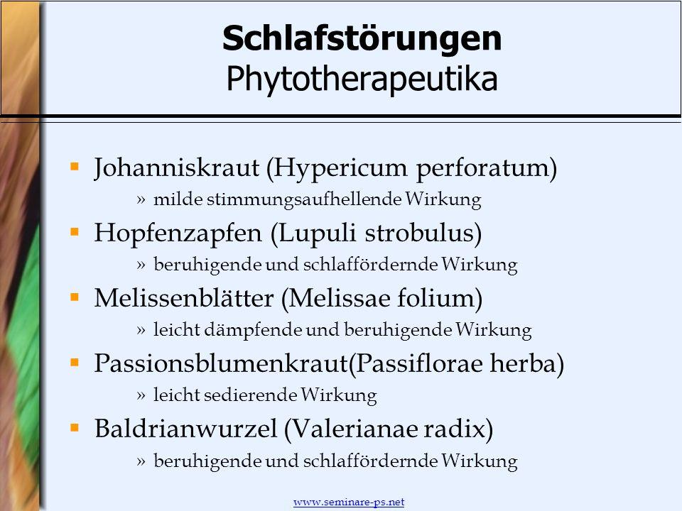 www.seminare-ps.net Schlafstörungen Phytotherapeutika Johanniskraut (Hypericum perforatum) »milde stimmungsaufhellende Wirkung Hopfenzapfen (Lupuli st