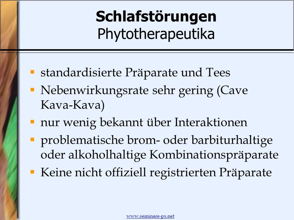 www.seminare-ps.net Schlafstörungen Phytotherapeutika standardisierte Präparate und Tees Nebenwirkungsrate sehr gering (Cave Kava-Kava) nur wenig beka