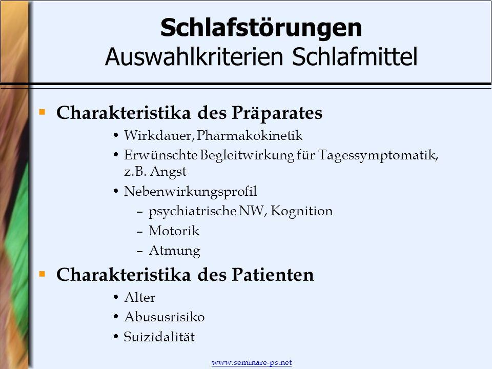 www.seminare-ps.net Schlafstörungen Auswahlkriterien Schlafmittel Charakteristika des Präparates Wirkdauer, Pharmakokinetik Erwünschte Begleitwirkung
