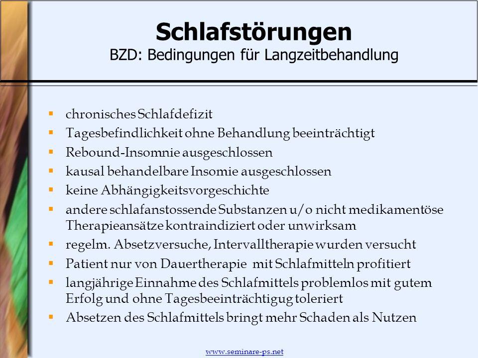 www.seminare-ps.net Schlafstörungen BZD: Bedingungen für Langzeitbehandlung chronisches Schlafdefizit Tagesbefindlichkeit ohne Behandlung beeinträchti