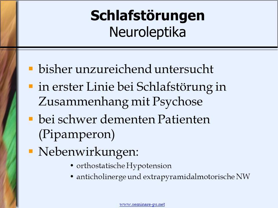 www.seminare-ps.net Schlafstörungen Neuroleptika bisher unzureichend untersucht in erster Linie bei Schlafstörung in Zusammenhang mit Psychose bei sch