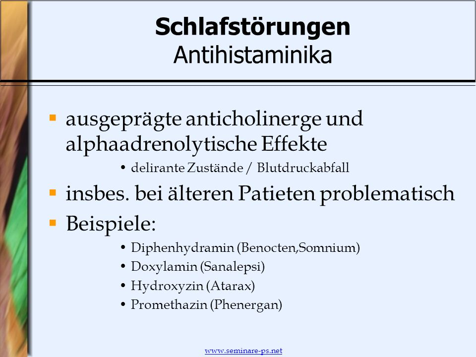 www.seminare-ps.net Schlafstörungen Antihistaminika ausgeprägte anticholinerge und alphaadrenolytische Effekte delirante Zustände / Blutdruckabfall in