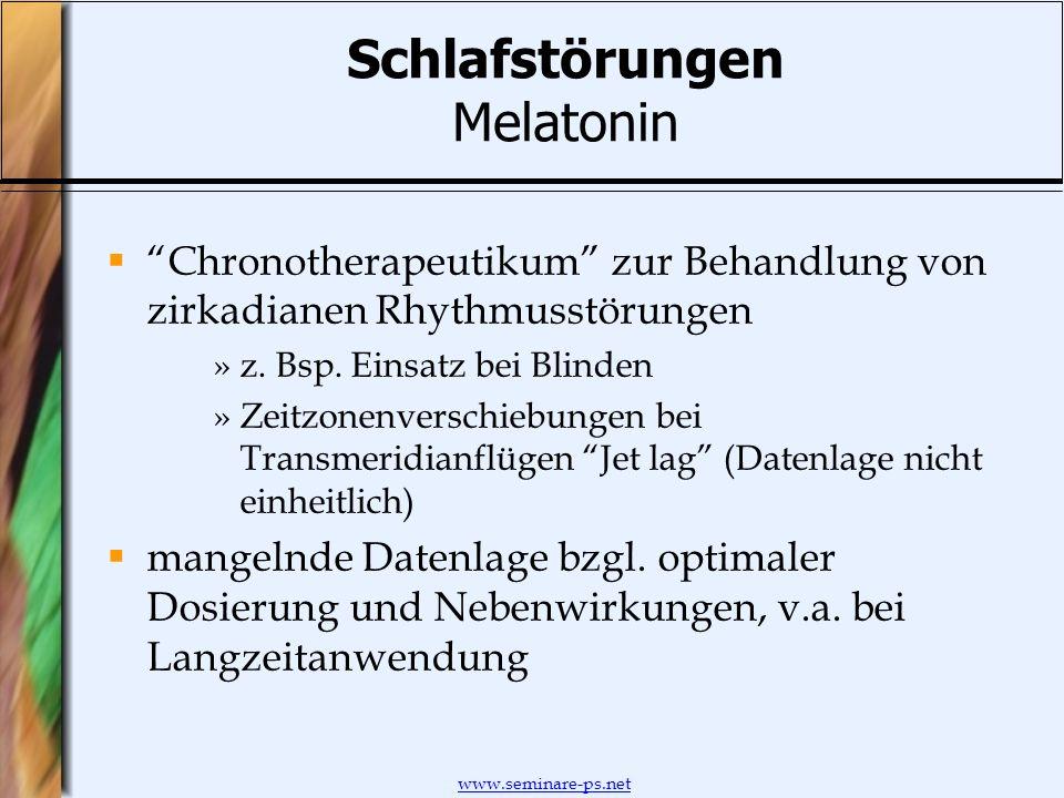 www.seminare-ps.net Schlafstörungen Melatonin Chronotherapeutikum zur Behandlung von zirkadianen Rhythmusstörungen »z. Bsp. Einsatz bei Blinden »Zeitz