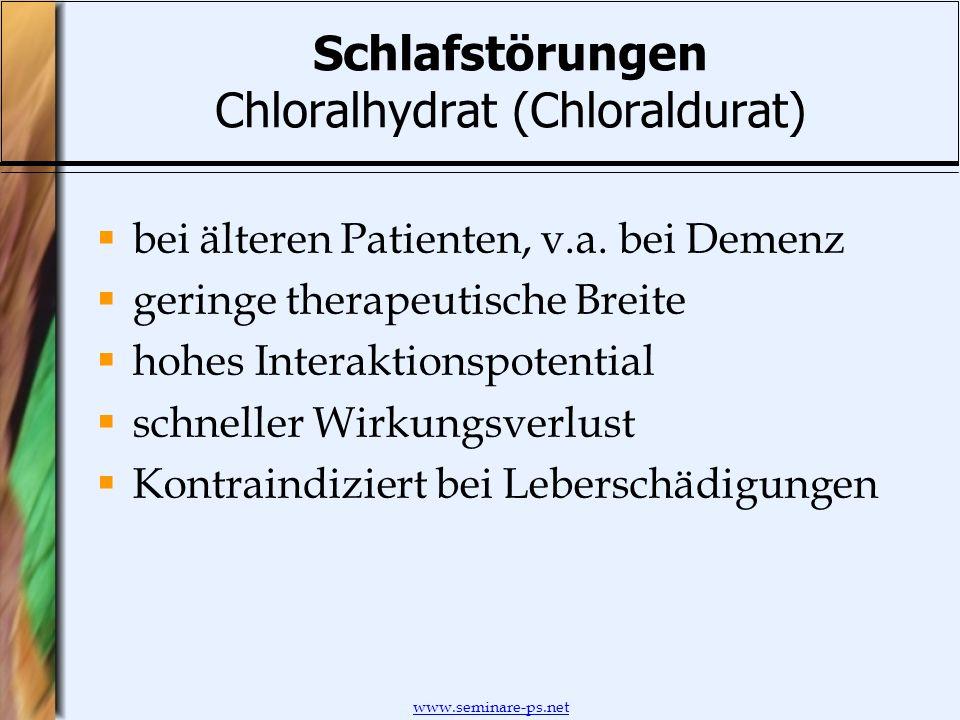 www.seminare-ps.net Schlafstörungen Chloralhydrat (Chloraldurat) bei älteren Patienten, v.a. bei Demenz geringe therapeutische Breite hohes Interaktio