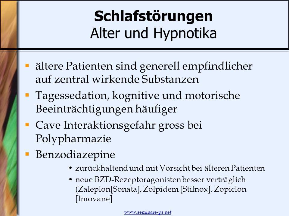 www.seminare-ps.net Schlafstörungen Alter und Hypnotika ältere Patienten sind generell empfindlicher auf zentral wirkende Substanzen Tagessedation, ko