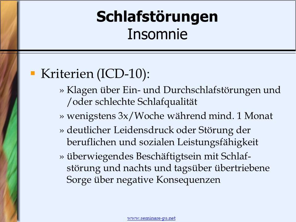 www.seminare-ps.net Schlafstörungen Insomnie Kriterien (ICD-10): »Klagen über Ein- und Durchschlafstörungen und /oder schlechte Schlafqualität »wenigs