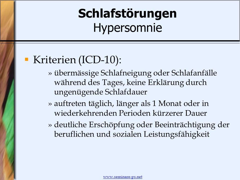 www.seminare-ps.net Schlafstörungen Hypersomnie Kriterien (ICD-10): »übermässige Schlafneigung oder Schlafanfälle während des Tages, keine Erklärung d