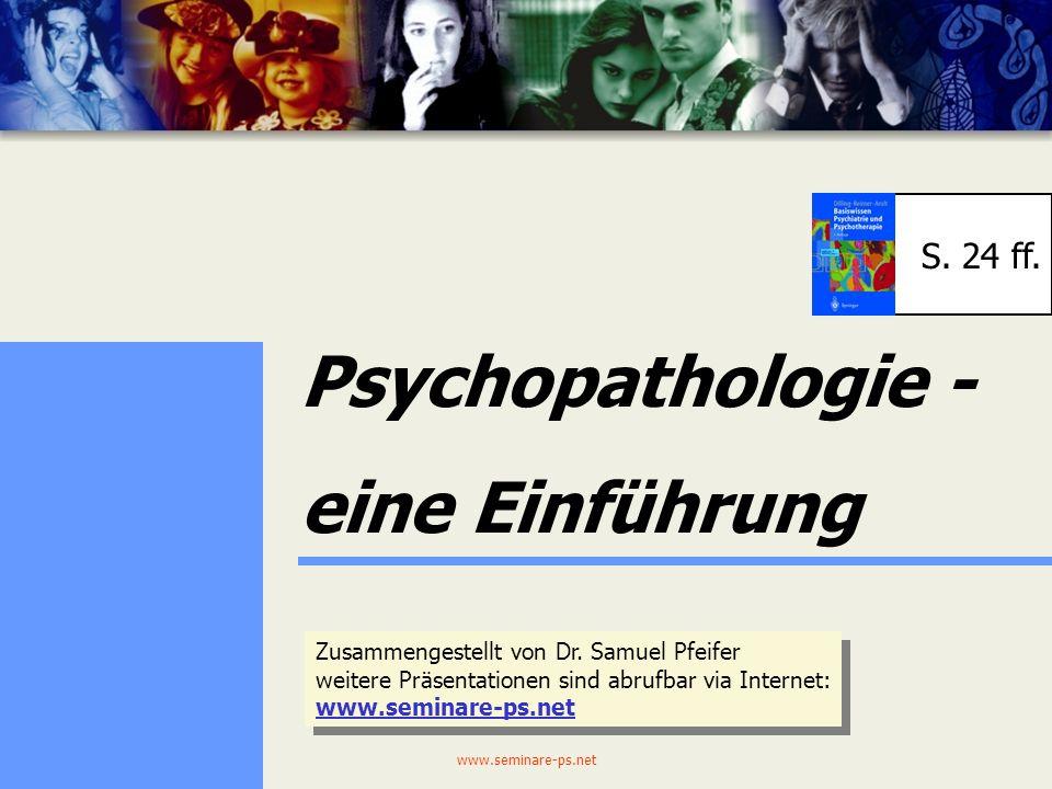 www.seminare-ps.net1 Psychopathologie - eine Einführung Zusammengestellt von Dr.