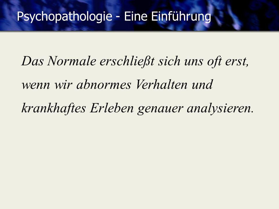 Psychopathologie - Eine Einführung Das Normale erschließt sich uns oft erst, wenn wir abnormes Verhalten und krankhaftes Erleben genauer analysieren.