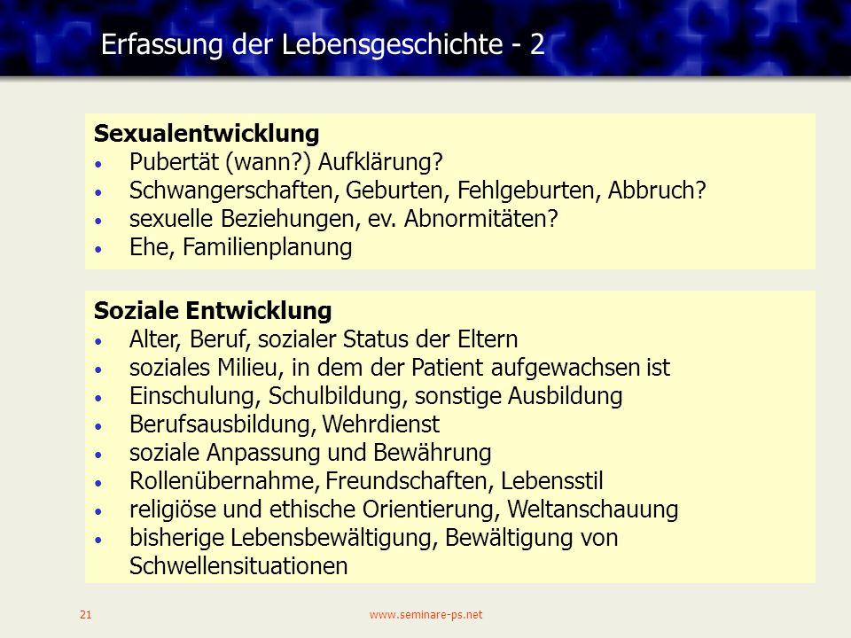 www.seminare-ps.net21 Erfassung der Lebensgeschichte - 2 Sexualentwicklung Pubertät (wann?) Aufklärung.