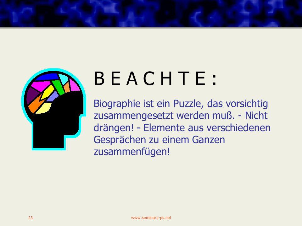 www.seminare-ps.net23 Biographie ist ein Puzzle, das vorsichtig zusammengesetzt werden muß.