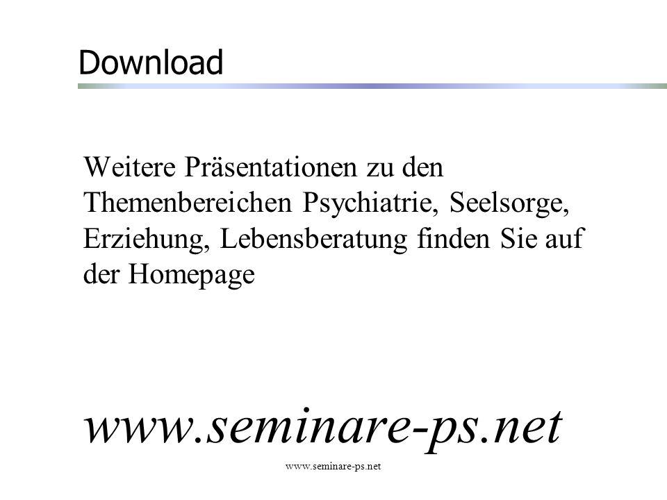 www.seminare-ps.net Download Weitere Präsentationen zu den Themenbereichen Psychiatrie, Seelsorge, Erziehung, Lebensberatung finden Sie auf der Homepa