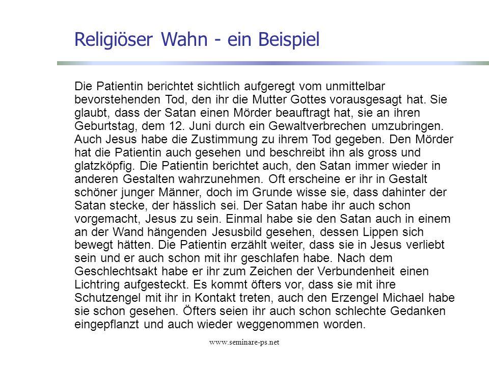 www.seminare-ps.net Religiöser Wahn - ein Beispiel Die Patientin berichtet sichtlich aufgeregt vom unmittelbar bevorstehenden Tod, den ihr die Mutter
