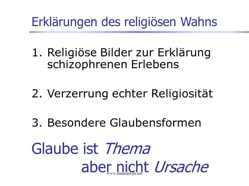 www.seminare-ps.net 1.Religiöse Bilder zur Erklärung schizophrenen Erlebens 2.Verzerrung echter Religiosität 3.Besondere Glaubensformen Erklärungen de