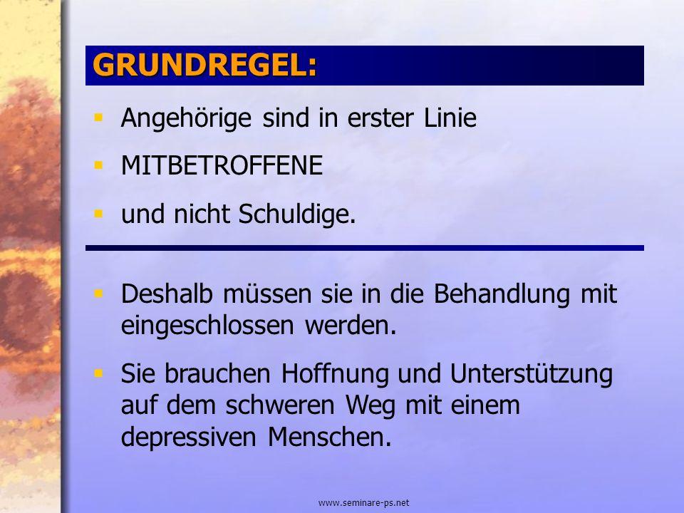 www.seminare-ps.net GRUNDREGEL: Angehörige sind in erster Linie MITBETROFFENE und nicht Schuldige. Deshalb müssen sie in die Behandlung mit eingeschlo