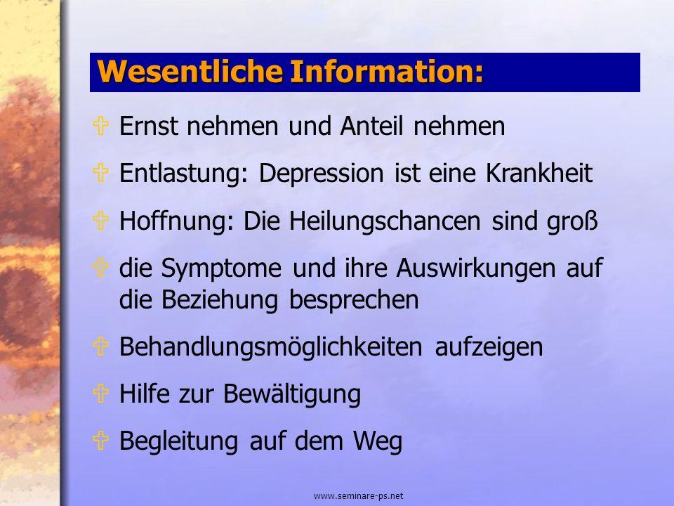 www.seminare-ps.net Wesentliche Information: UErnst nehmen und Anteil nehmen UEntlastung: Depression ist eine Krankheit UHoffnung: Die Heilungschancen