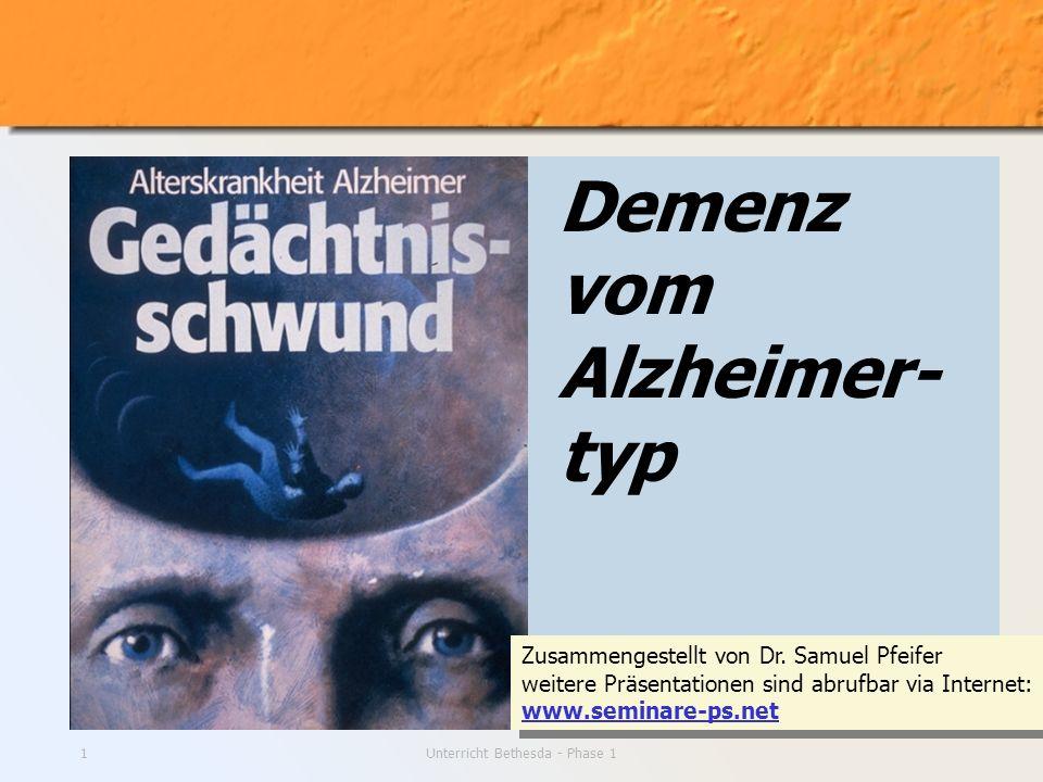 Unterricht Bethesda - Phase 11 Demenz vom Alzheimer- typ Zusammengestellt von Dr. Samuel Pfeifer weitere Präsentationen sind abrufbar via Internet: ww