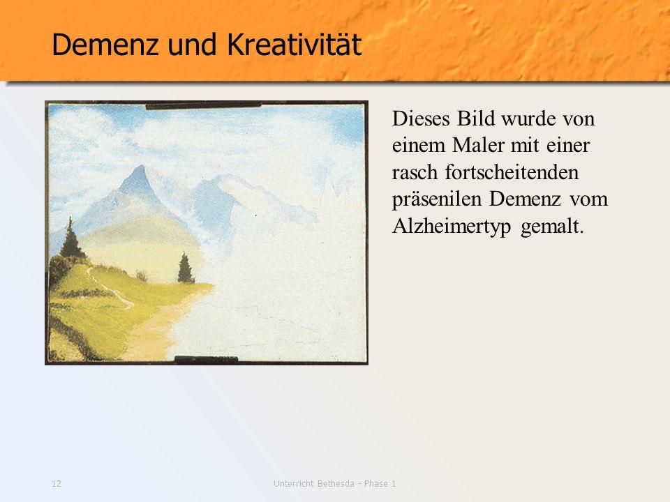 Unterricht Bethesda - Phase 112 Demenz und Kreativität Dieses Bild wurde von einem Maler mit einer rasch fortscheitenden präsenilen Demenz vom Alzheim